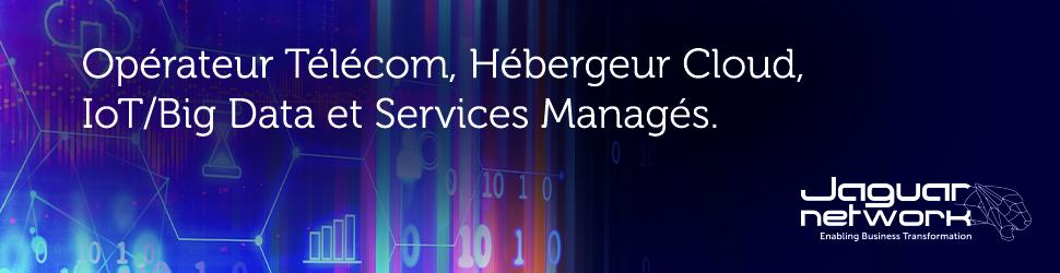 jaguar Network opérateur Telecom, hebergeur Cloud, IoT/ Big data et Services Managés